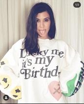 shirt,lucky me it's my birthday,graphic sweatshirt,graphic tee,white sweater,sweatshirt,yeezy,kardashians,kourtney kardashian,white,top