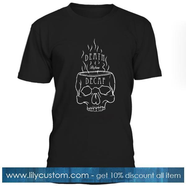 Death Before Decaf Tshirt
