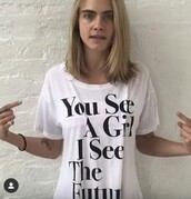 top,cara delevingne,t-shirt,quote on it,future,girl,tumblr