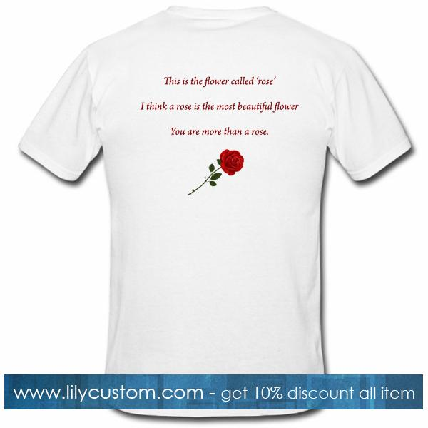 This Is The Flower Called Rose Flower Quotes Tshirt Back